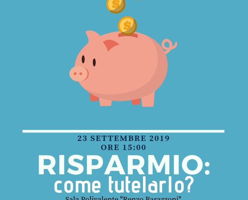 Bibbiano 23 settembre 2019 – I risparmi, come tutelarli? SPI e Federconsumatori informano.